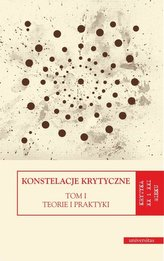 Konstelacje krytyczne T.1 Teorie i praktyki T.2