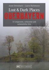 Dark-Tourism-Guide: Lost & Dark Places Oberbayern. 33 vergessene, verlassene und unheimliche Orte. Düstere Geschichten und exklu