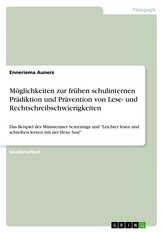 Möglichkeiten zur frühen schulinternen Prädiktion und Prävention von Lese- und Rechtschreibschwierigkeiten