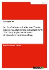 """Der Ökofaschismus des Brenton Tarrant. Eine Auseinandersetzung mit seiner Schrift \""""The Great Replacement\"""" unter ideologischen Ge"""