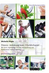 Fitness: Anleitung zum Glücklichsein? Wie Sport, regelmäßiges Training und Ernährung zum Wohlbefinden beitragen können