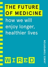 The Future of Medicine (WIRED guides)
