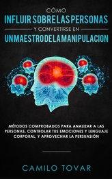 Cómo influir sobre las personas y convertirse en un maestro de la manipulación: Métodas comprobados para analizar a las personas