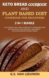 KETO BREAD COOKBOOK and PLANT BASED DIET COOKBOOK FOR BEGINNERS 2 in 1 Bundle