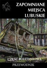 Zapomniane miejsca Lubuskie cz. poł. Przewodnik
