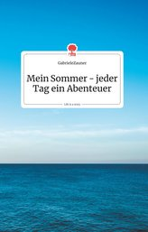 Mein Sommer - jeder Tag ein Abenteuer. Life is a Story - story.one