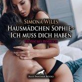 Hausmädchen Sophie - Ich muss dich haben   Erotische Geschichte Audio CD