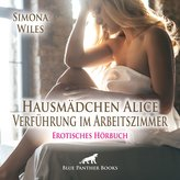 Hausmädchen Alice - Verführung im Arbeitszimmer   Erotische Geschichte Audio CD