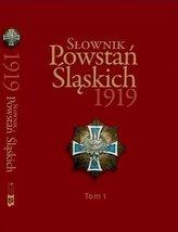 Słownik Powstań Śląskich 1919 T.1
