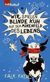 Wir spielen Blinde Kuh auf dem Minenfeld des Lebens