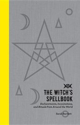 The Witch\'s Spellbook: Enchantments, Incantations, and Rituals from Around the World