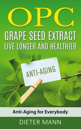 OPC - Grape Seed Extract: Live Longer and Healthier
