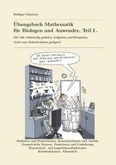 Übungsbuch Mathematik für Biologen und Anwender, Teil I.