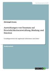 Auswirkungen von Traumata auf Persönlichkeitsentwicklung, Bindung und Emotion
