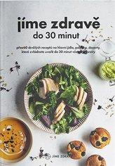 Jíme zdravě do 30 minut - Přes 60 skvělých receptů na hlavní jídla, polévky, dezerty, které zvládnete uvařit do 30 minut včetně přípravy