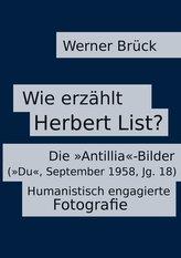 "Wie erzählt Herbert List? Die \""Antillia\""-Bilder (\""Du\"", September 1958, Jg. 18). Humanistisch engagierte Fotografie"