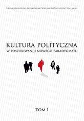 Kultura polityczna w poszukiwaniu nowego... T.1