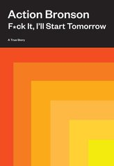 F*ck It, I\'ll Start Tomorrow