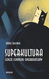 Superkultura. Geneza fenomenu superbohaterów
