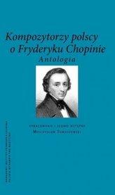 Kompozytorzy Polscy o Fryderyku Chopinie.Antologia