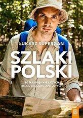 Szlaki Polski. 30 najpiękniejszych tras...