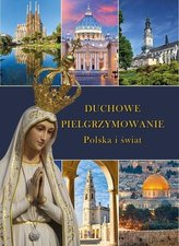 Duchowe Pielgrzymowanie. Polska i świat