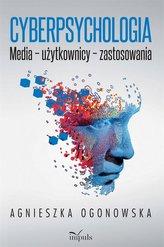 Cyberpsychologia. Media, użytkownicy, zastosowania