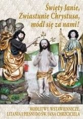 Święty Janie, Zwiastunie Chrystusa, módl się za...