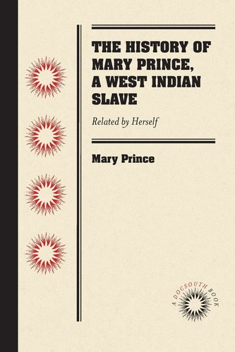The History of Mary Prince, a West Indian Slave: Related by Herself
