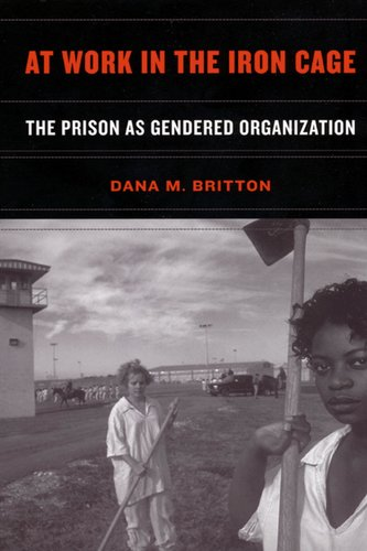 At Work in the Iron Cage: The Prison as Gendered Organization