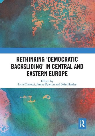 Rethinking \'Democratic Backsliding\' in Central and Eastern Europe