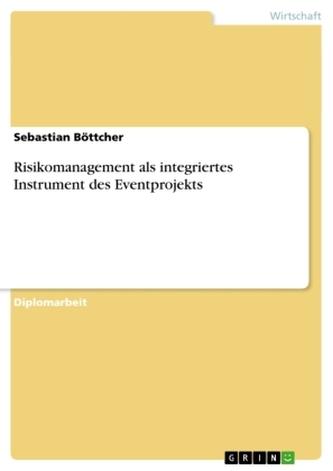 Risikomanagement als integriertes Instrument des Eventprojekts