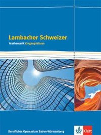 Lambacher Schweizer Mathematik Berufliches Gymnasium Eingangsklasse. Schülerbuch Klasse 11. Ausgabe Baden-Württemberg
