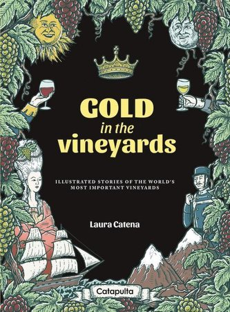 Gold in the Vineyards: Illustrated Stories of the World\'s Most Celebrated Vineyards