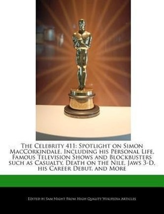 The Celebrity 411: Spotlight on Simon Maccorkindale, Including His Personal Life, Famous Television Shows and Blockbusters Such