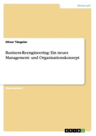 Business-Reengineering: Ein neues Management- und Organisationskonzept