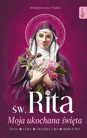 Św. Rita. Moja ukochana święta. Życie, cuda...