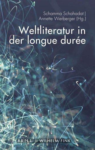 Weltliteratur in der longue durée