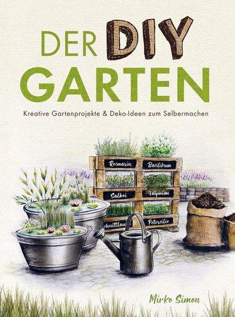Der DIY Garten - Kreative Gartenprojekte und Deko-Ideen zum Selbermachen