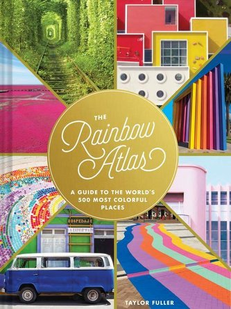 The Rainbow Atlas: A Guide to the World\'s 500 Most Colorful Places (Travel Photography Ideas and Inspiration, Bucket List Advent