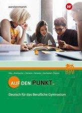 Auf den Punkt. Deutsch. Schülerband. Für das Berufliche Gymnasium in Baden-Württemberg