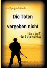 Die Toten vergeben nicht - Lars Wolff, der Scharfschütze