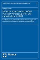Deutsche Staatsanwaltschaften zwischen Verfassungsrecht und europäischem Leitbild