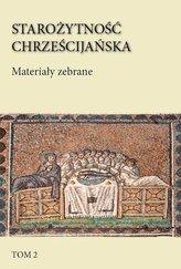 Starożytność chrześcijańska T.2 Materiały zebrane