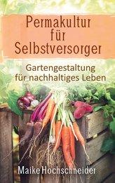Permakultur für Selbstversorger - Gartengestaltung für nachhaltiges Leben