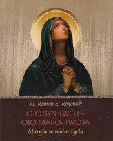 Oto Syn Twój - oto Matka Twoja. Maryja w moim...