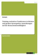 Training exekutiver Funktionen in kleinen und großen Sportspielen. Auswirkungen auf die Konzentrationsfähigkeit