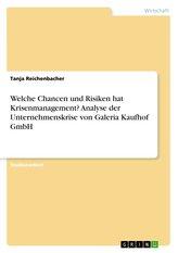 Welche Chancen und Risiken hat Krisenmanagement? Analyse der Unternehmenskrise von Galeria Kaufhof GmbH