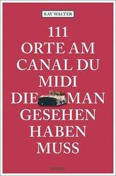 111 Orte am Canal du Midi, die man gesehen haben muss