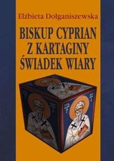 Biskup Cyprian z Kartaginy. Świadek wiary